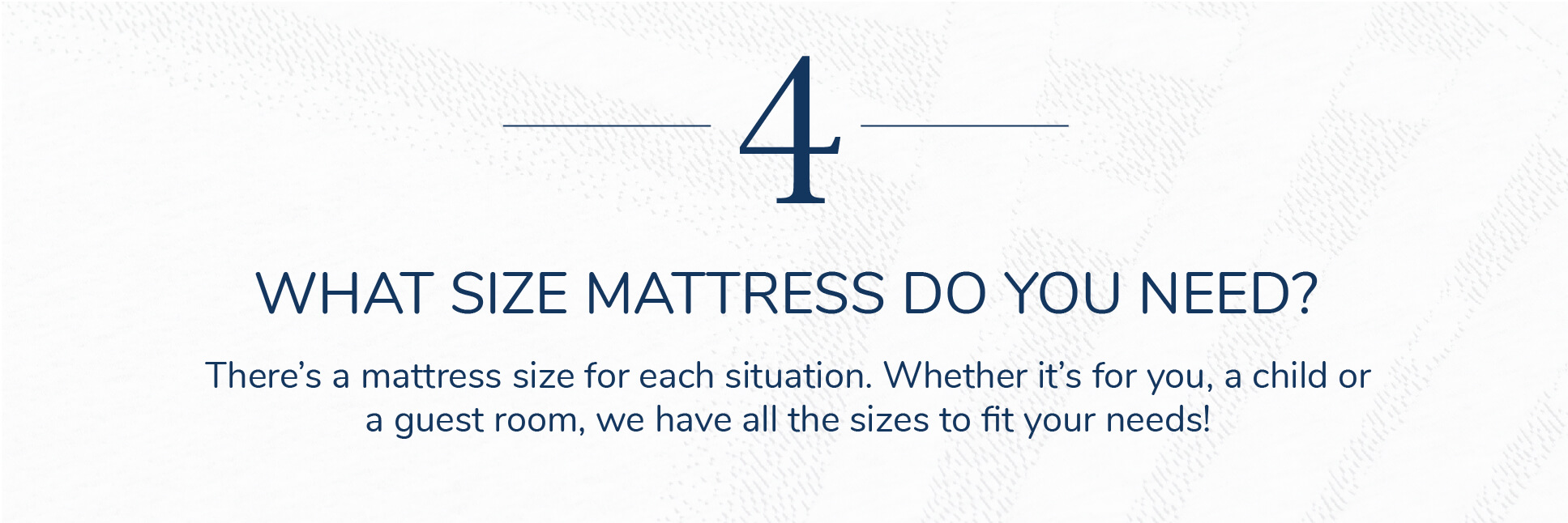Our mattress selector will ask you a few questions to determine the perfect mattress for you